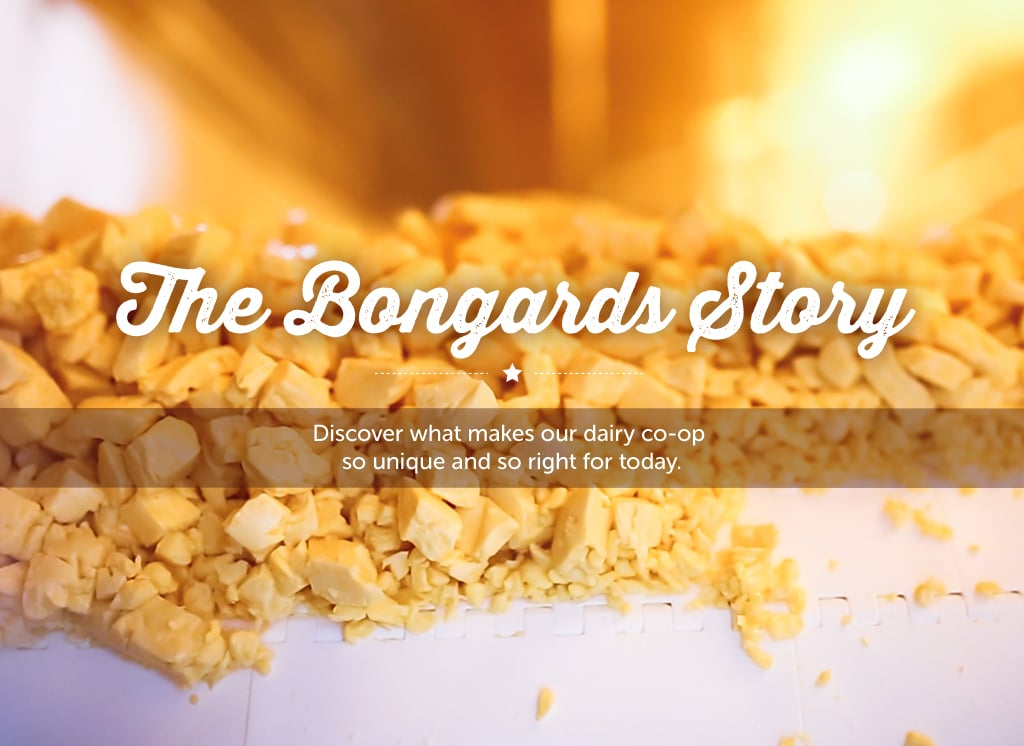 The Bongards Story - Discover what makes our dairy co-op so unique and so right for today.