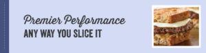 Premier Performance Any Way You Slice It